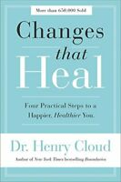Changes That Heal: Four Practical Steps to a Happier, Healthier You by Cloud,..