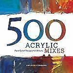 500 Acrylic Mixes: Paint Color Recipes for Artists