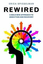 REWIRED : A Bold New Approach to Addiction and Recovery Paperback NEW