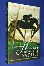 STORIES FROM THE SADDLE Samantha Miles AUSTRALIAN EQUESTRIAN HORSE RIDING RACING