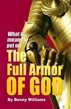 What It Means to Put on the Full Armor of God by Benny Williams (2007,...