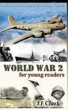 World War 2 for Young Readers by E. F. Clark (2013, Paperback)
