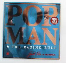 POPMAN & THE RAGING BULL...JUST LIKE A WOMAN...MAXI 45T