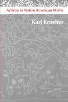 Artistry in Native American Myths: By Kroeber, Karl