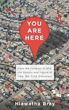 You Are Here: From the Compass to GPS, the History and Future of How We Find Our