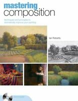 Mastering Composition : Techniques and Principles to Dramatically Improve You...