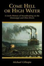 Come Hell or High Water: A Lively History of Steamboating on the Mississippi and