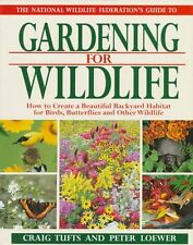 The National Wildlife Federations Guide to Gardening for Wildlife: How to Creat