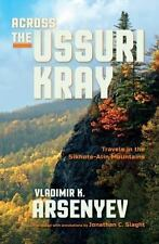Across the Ussuri Kray: Travels in the Sikhote-Alin Mountains by