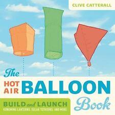 The Hot Air Balloon Book: Build and Launch Kongming Lanterns, Solar Tetroons, an