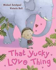 That Yucky Love Thing - Acceptable - Michael Catchpool - Hardcover
