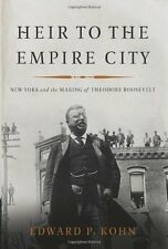 Heir to the Empire City: New York and the Making of Theodore Roosevelt by Edward