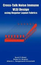 Cross-Talk Noise Immune VLSI Design Using Regular Layout Fabrics by Robert K....