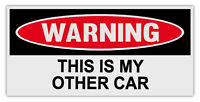 Funny Warning Bumper Stickers Decals: THIS IS MY OTHER CAR