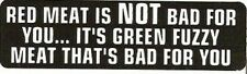 Motorcycle Sticker for Helmets or toolbox #687 Red meat is not bad for you ... I