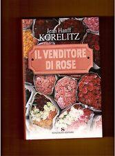 IL VENDITORE DI ROSE - JEAN HANFF KORELITZ - SONZOGNO - 1^ EDIZIONE -2005