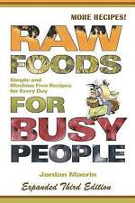 NEW Raw Foods for Busy People: Simple and Machine-Free Recipes for Every Day