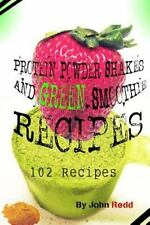 Protein Powder Shakes and Green Smoothie Recipes: 102 Recipes: By Redd, John