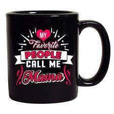 My Favorite People Call Me Mama Mommy Mom Gift Funny DT Black Coffee 11 Oz Mug
