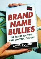 Brand Name Bullies: The Quest to Own and Control Culture: By Bollier, David