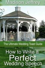 How to Write a Perfect Wedding Speech : The Ultimate Wedding Toast Guide by...