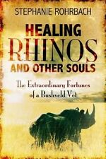 NEW Healing Rhinos and Other Souls: The Extraordinary Fortunes of a Bushveld Vet