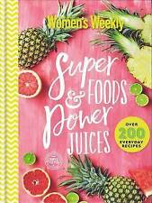 Super Foods and Power Juices: The Complete Collection by Australian Women's Week