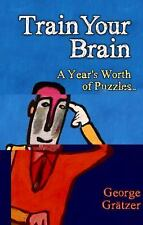 TRAIN YOUR BRAIN A YEAR'S WORTH OF PUZZLES TOM ARTIN GEORGE GRATZER PAPERBACK
