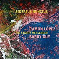 Ramon Lopez and Barry Guy - Sidereus Nuncius - The Starry Messenger [CD]