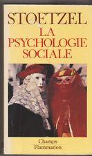 Jean Stoetzel - La psychologie sociale - Champs Flammarion. 1989 . 7/01