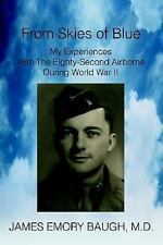 From Skies of Blue : My Experiences with the Eighty-Second Airborne During...