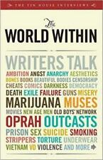 The World Within : Writers Talk Ambition, Angst, Aesthetics, Bones, Books,...