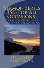 Sermon Series 35S (for All Occasions) : Sermon Outlines for Easy Preaching by...