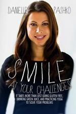 Smile at Your Challenges : It Takes More Than Just Going Gluten-Free,...
