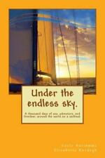 Under the Endless Sky. a Thousand Days of Sea, Adventure, and Freedom: Around th
