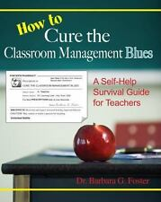 How to Cure the Classroom Management Blues: A Self-Help Survival Guide for Teach
