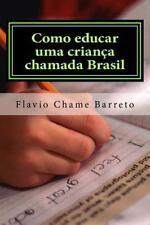 Como Educar Uma Criança Chamada Brasil : O Indivíduo, a Sociedade, a Política...