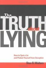The Truth about Lying : How to Spot a Lie and Protect Yourself from Deception by