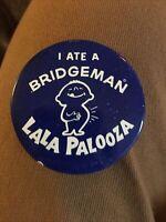 Vintage I Ate a Bridgeman LALA PALOOZA pin button pinback *A
