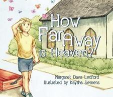 HOW FAR AWAY IS HEAVEN? - LEDFORD, MARGARET DAVIS/ SIEMENS, KAYSHA (ILT) - NEW B