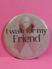 """Breast Cancer Awareness Pin Back Button - 2.25"""" - I WALK FOR MY FRIEND"""