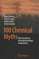 100 Chemical Myths : Misconceptions, Misunderstandings, Explanations, Hardcov...