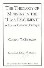 "NEW The  Theology of Ministry in the ""Lima Document"" by Conrad T. Gromada"