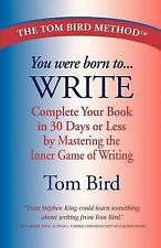 You Were Born to Write: Complete Your Book in 30 Days or Less by Mastering the I