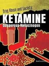 Ketamine: Dangerous Hallucinogen (Drug Abuse & Society: Cost to a Nati-ExLibrary
