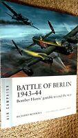 OSPREY AIR CAMPAIGN #11: BATTLE OF BERLIN 1943-44: BOMBER HARRIS' WAR END GAMBLE