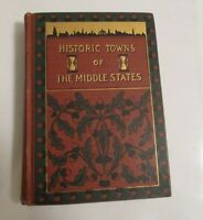 1901 HISTORIC TOWNS OF THE MIDDLE STATES by LYMAN P POWELL (Hardcover)