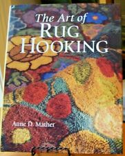 The Art of Rug Hooking by Anne D. Mather    Hard Cover, Illustrated