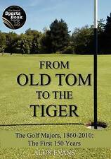 NEW From Old Tom to the Tiger: The Golf Majors, 1860-2010: The First 150 Years