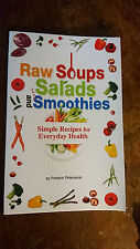 Raw Soups, Salads and Smoothies: Simple Raw Food Recipes for Every Day Health...